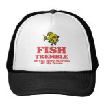 Fish Tremble At The Mere Mention Of My Name Hats