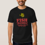 Fish Tremble At The Mere Mention Of My Name Shirt
