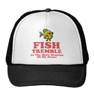 Fish Tremble At The Mere Mention Of My Name Trucker Hat