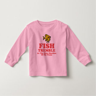 Fish Tremble At The Mere Mention Of My Name T Shirts