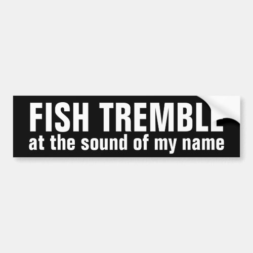 fish tremble  the sound of my name bumper sticker