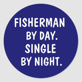Fisherman by day. Single by night. Classic Round Sticker