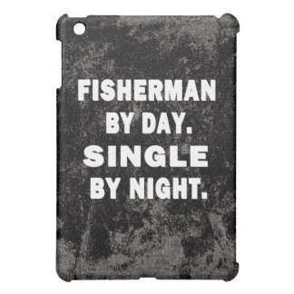 Fisherman by day. Single by night. iPad Mini Case