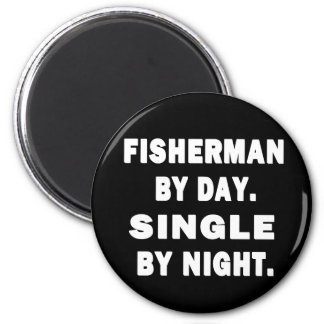 Fisherman by day. Single by night. Magnet