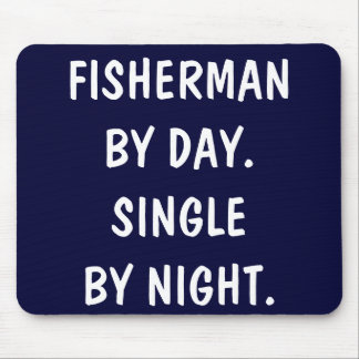 Fisherman by day. Single by night. Mouse Pad