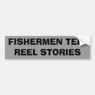 Fishermen Tell REEL STORIES Bumper Sticker