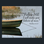 "Fishers of Men Scripture, Matthew 4:19 Bible Verse Poster<br><div class=""desc"">Beautiful scripture poster depicts a boat on the water and features Bible Verse Matthew 4:19,  in the words of Jesus,  &quot;Follow Me I will make you fishers of men.&quot;</div>"