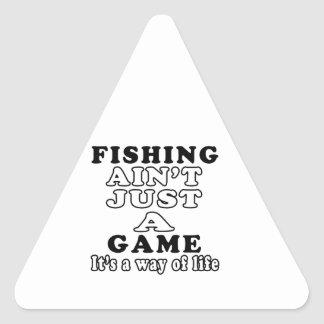 Fishing Ain't Just A Game It's A Way Of Life Triangle Sticker
