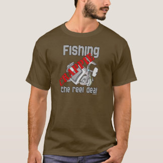 Fishing Crappie The Reel Deal Serious Fishing T-Shirt