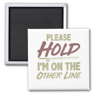Fishing Humor Please Hold I'm On the Other Line Magnet