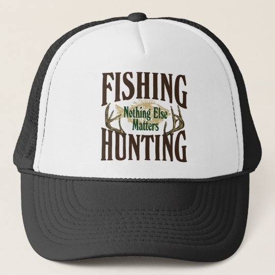 Fishing Hunting Nothing Else Matters Trucker Hat