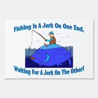 Fishing Is A Jerk On One End Sign