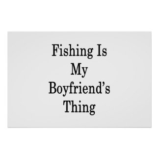 Fishing Is My Boyfriend's Thing Poster