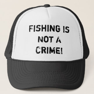 Fishing Is Not A Crime! Trucker Hat