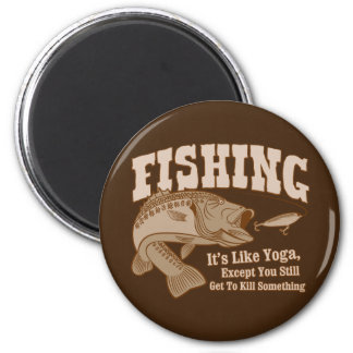 Fishing: It's like Yoga, except you kill something 2 Inch Round Magnet