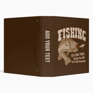 Fishing: It's like Yoga, except you kill something 3 Ring Binder