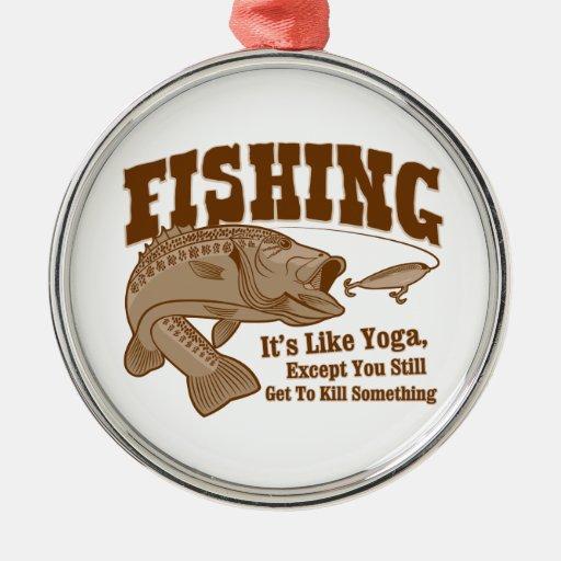 Fishing: It's like Yoga, except you kill something Ornaments