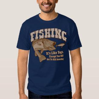 Fishing: It's like Yoga, except you kill something T Shirt