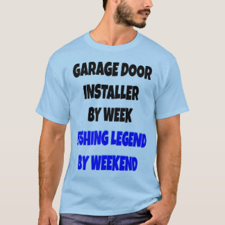 Fishing Legend Garage Door Installer T-Shirt