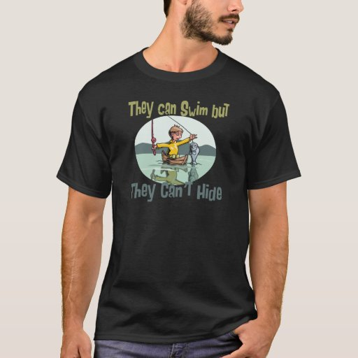 Fishing Swim but Can't Hide T-Shirt