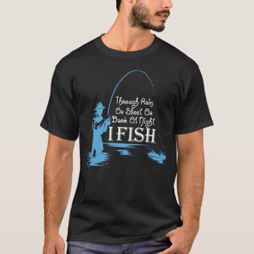 Fishing Through Rain Or Sleet Or Dark Of Night I F T_Shirt
