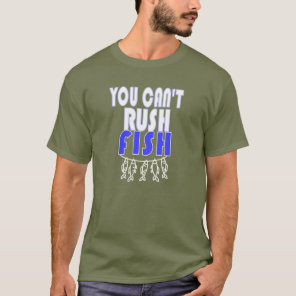 Fishing You Can't Rush Fish T-Shirt