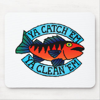 Fishing You Catch Them You Clean Them Mouse Pad