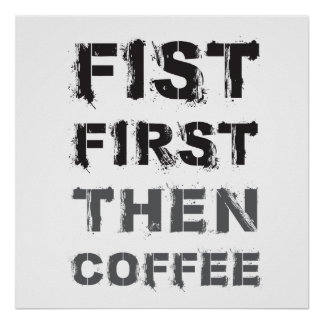 Fist First Then Coffee Poster