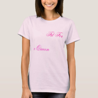 Fit For a Queen T-Shirt
