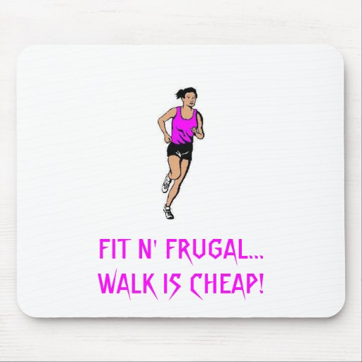 FIT N' FRUGAL...WALK IS CHEAP! MOUSE PADS