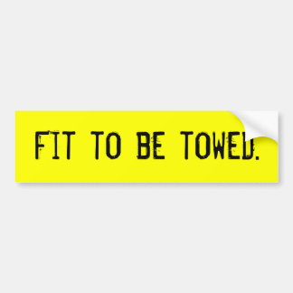 fit-to-be-towed-01 bumper sticker