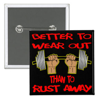 Fitness Better To Wear Out Than To Rust Away Button