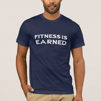 fitness is earned - white T-Shirt