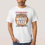 Fitness? More like fitness whole pizza in my mouth T-Shirt