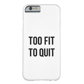 Fitness Motivational Quote Too Fit Black White Barely There iPhone 6 Case