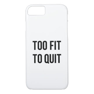 Fitness Motivational Quote Too Fit Black White iPhone 7 Case