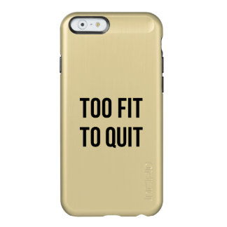 Fitness Motivational Quote Too Fit Black White Incipio Feather® Shine iPhone 6 Case