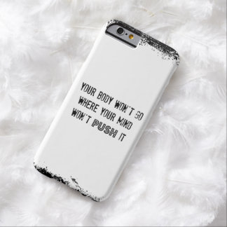 Fitness Quote: Your Body Won't Go Where... Barely There iPhone 6 Case