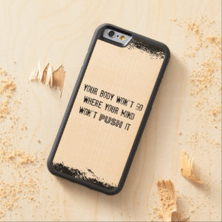 Fitness Quote: Your Body Won't Go Where... Carved® Maple iPhone 6 Bumper Case