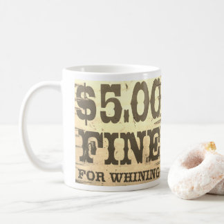 Five Dollar Fine for Whining Coffee Mug
