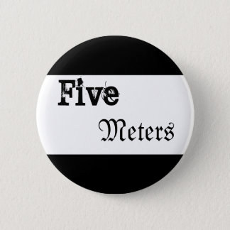 Five Meters Button