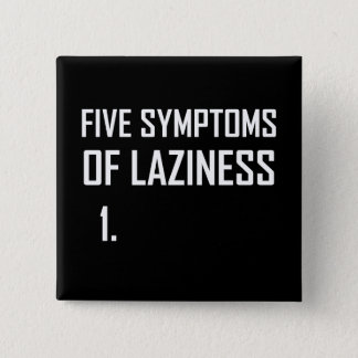 Five Symptoms Laziness Pinback Button