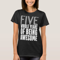 five whole years of being awesome t-shirts