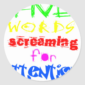 Five Words Screaming For Attention Classic Round Sticker