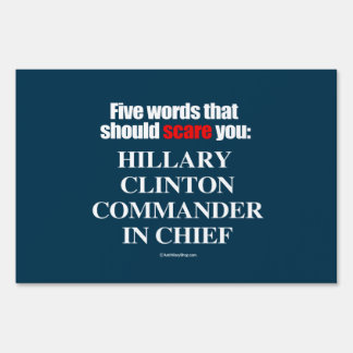 Five words that should scare you - Anti Hillary Lawn Signs