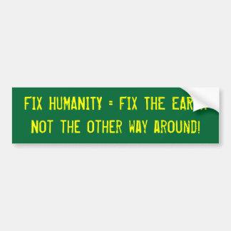 FIX HUMANITY = FIX THE EARTH BUMPER STICKER