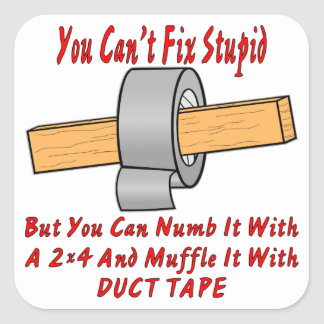 Fix Stupid With 2x4 & Duct Tape Square Sticker