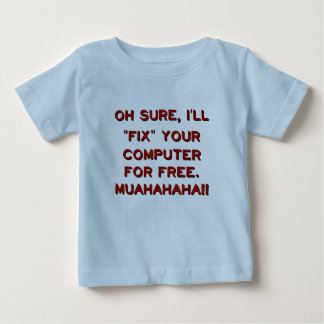 Fix Your Computer For Free? Baby T-Shirt