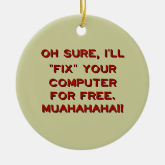 Fix Your Computer For Free? Ceramic Ornament
