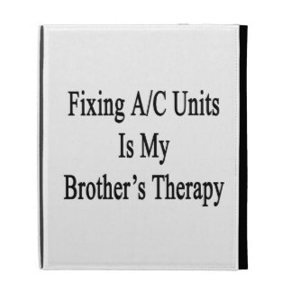 Fixing AC Units Is My Brother's Therapy iPad Cases